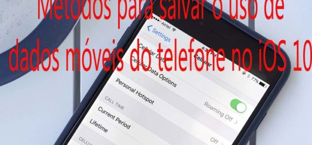 Métodos para salvar o uso de dados móveis do telefone no iOS 10