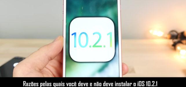 Razões pelas quais você deve e não deve instalar o iOS 10.2.1