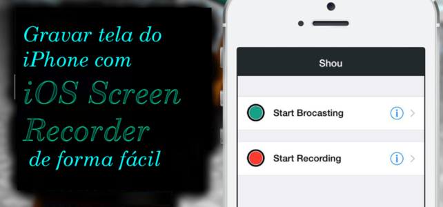 Gravar tela do iPhone com iOS Screen Recorder de forma fácil