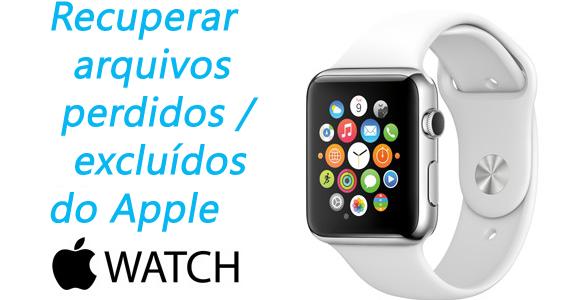 Como recuperar arquivos perdidos / excluídos do Apple Watch no Windows / Mac?