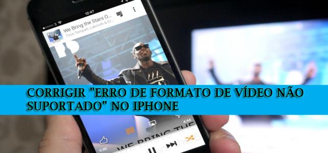 """Veja como corrigir """"Erro de formato de vídeo não suportado"""" no iPhone?"""