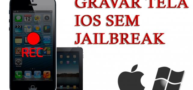 [Guia] – Melhor maneira de gravar ou capturar tela iOS (iPhone / iPad) sem Jailbreak