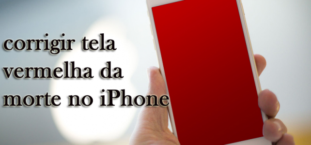Como corrigir a tela vermelha da morte no iPhone 6 no Windows / Mac?