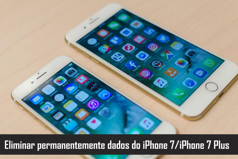 Eliminar permanentemente dados do iPhone 7 & iPhone 7 Plus