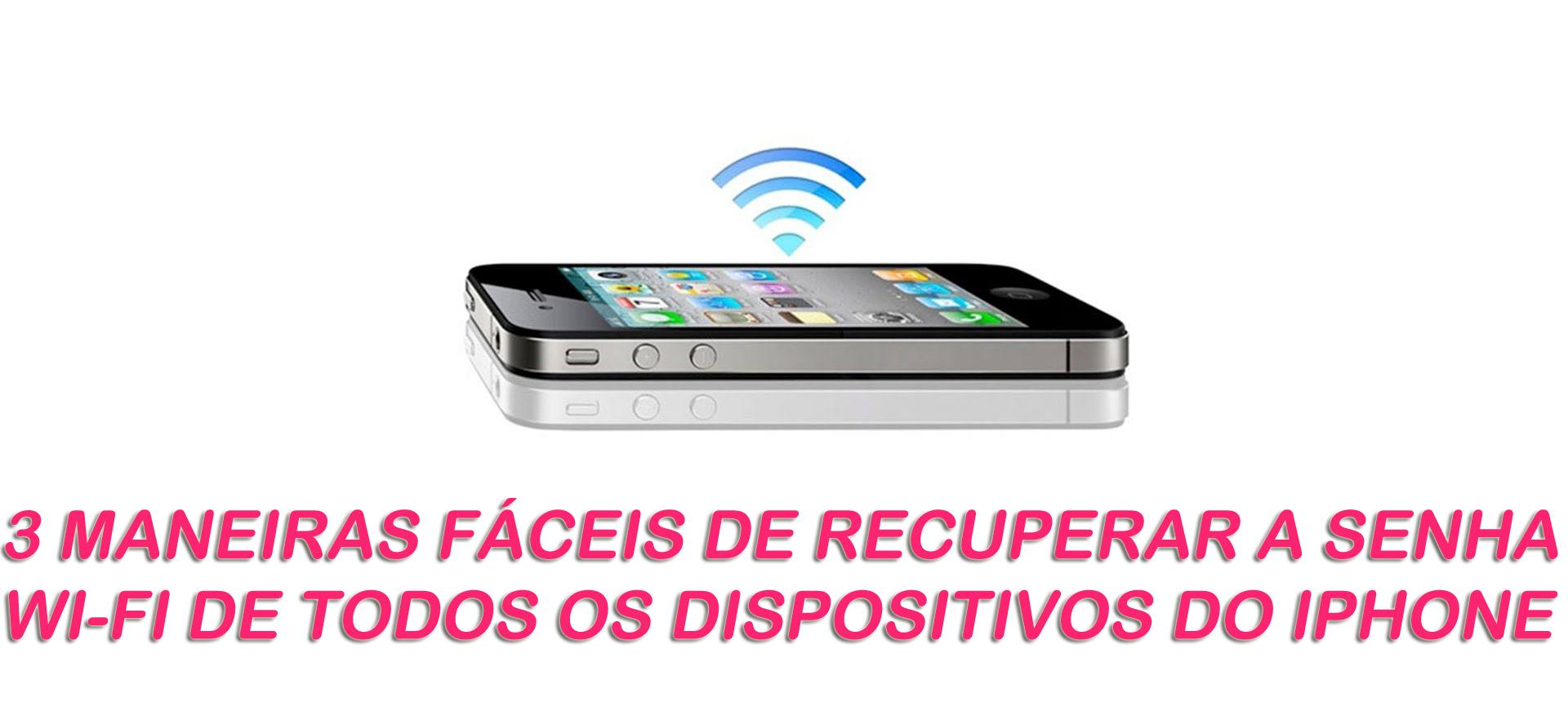 3 maneiras fáceis de recuperar a senha Wi-Fi de todos os dispositivos do iPhone