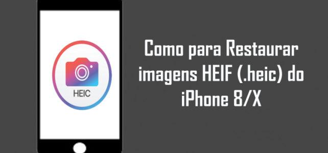Como para Restaurar imagens HEIF (.heic) do iPhone 8/X