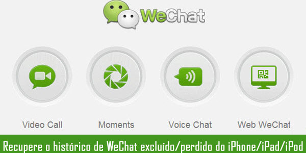 Recupere o histórico de WeChat excluído/perdido do iPhone/iPad/iPod Touch