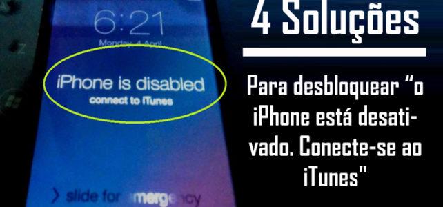 """Como Desbloquear """"o iPhone está desativado. Conecte-se ao iTunes"""""""
